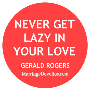 Never get lazy in your love
